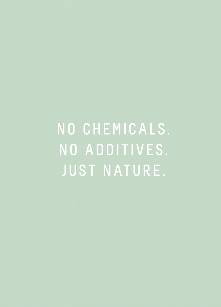 No chemicals, no additives, just nature tagline